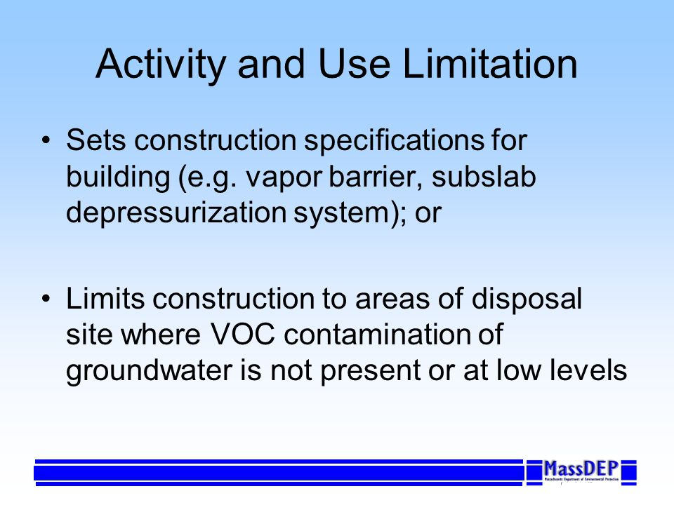 Activity and Use Limitation Sets construction specifications for building (e.g. vapor barrier, subslab depressurization system); or Limits constructio