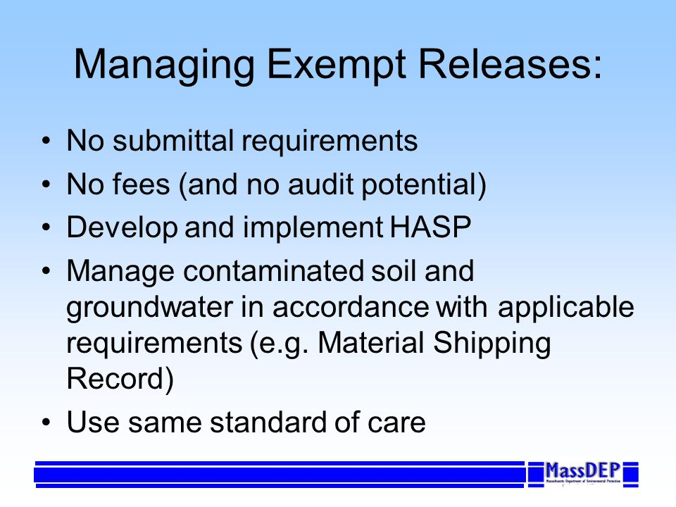 Managing Exempt Releases: No submittal requirements No fees (and no audit potential) Develop and implement HASP Manage contaminated soil and groundwat
