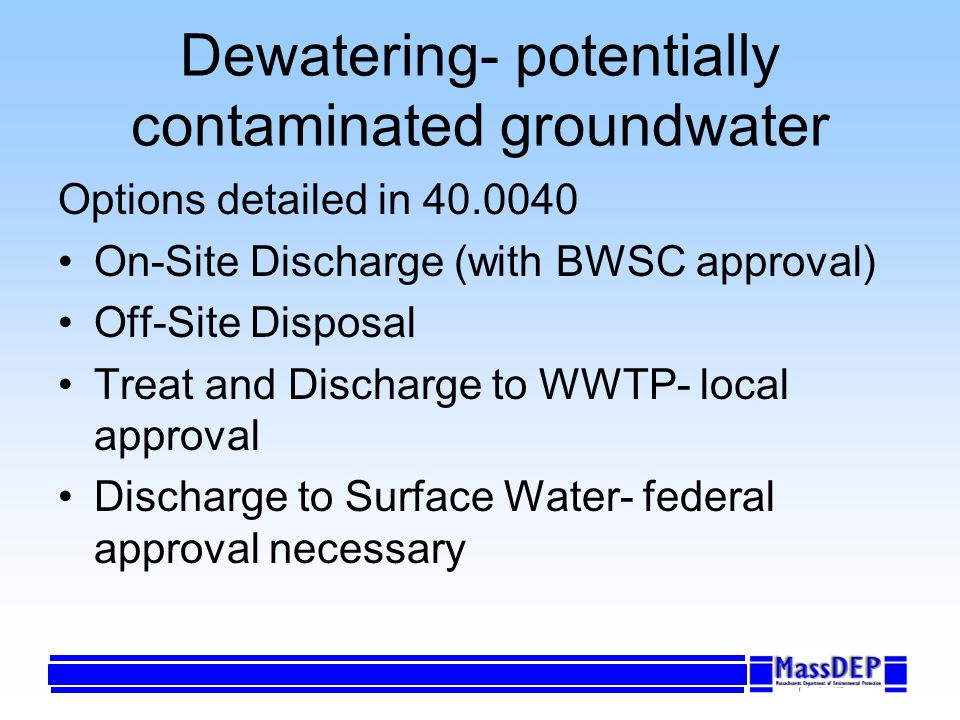 Dewatering- potentially contaminated groundwater Options detailed in 40.0040 On-Site Discharge (with BWSC approval) Off-Site Disposal Treat and Discha