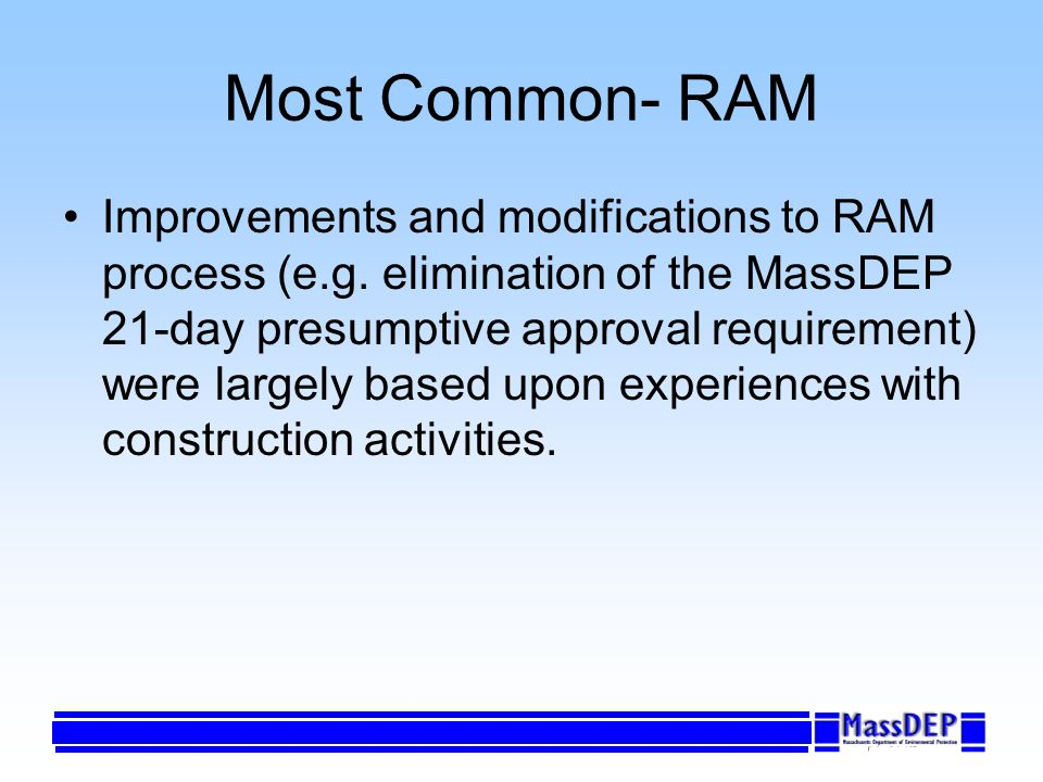 Most Common- RAM Improvements and modifications to RAM process (e.g. elimination of the MassDEP 21-day presumptive approval requirement) were largely