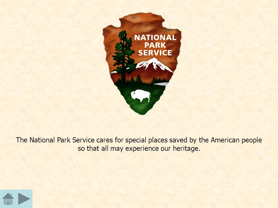 The National Park Service cares for special places saved by the American people so that all may experience our heritage.