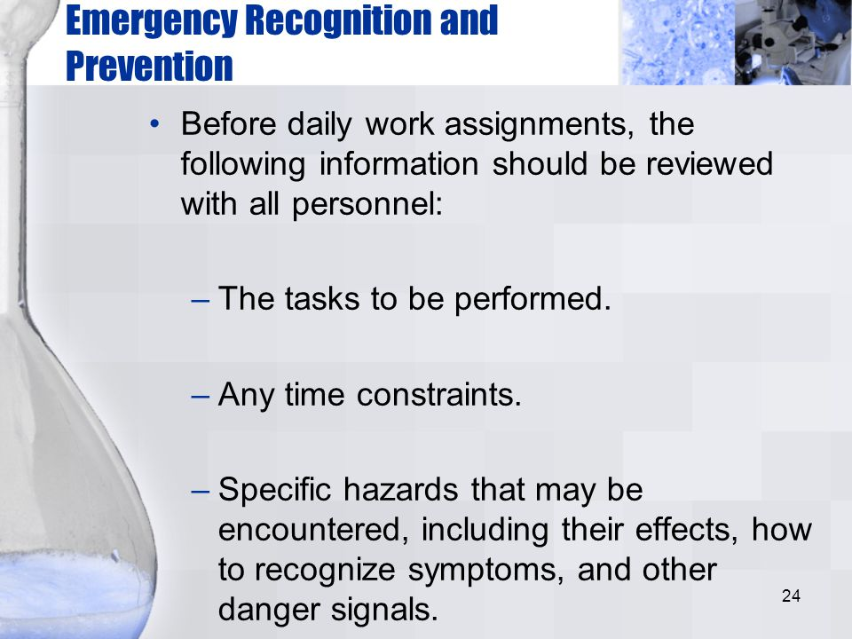 24 Emergency Recognition and Prevention Before daily work assignments, the following information should be reviewed with all personnel: –The tasks to