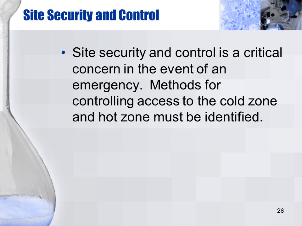 26 Site Security and Control Site security and control is a critical concern in the event of an emergency. Methods for controlling access to the cold