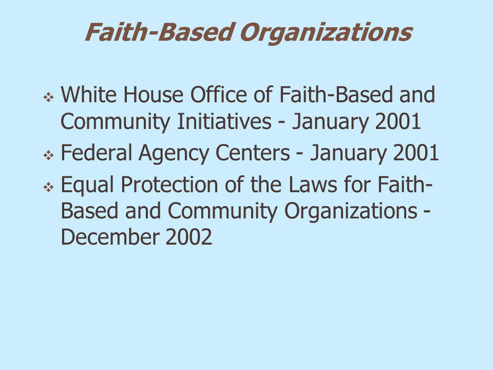 Faith-Based Organizations White House Office of Faith-Based and Community Initiatives - January 2001 Federal Agency Centers - January 2001 Equal Prote