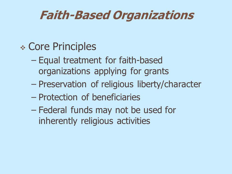 Faith-Based Organizations Core Principles –Equal treatment for faith-based organizations applying for grants –Preservation of religious liberty/charac