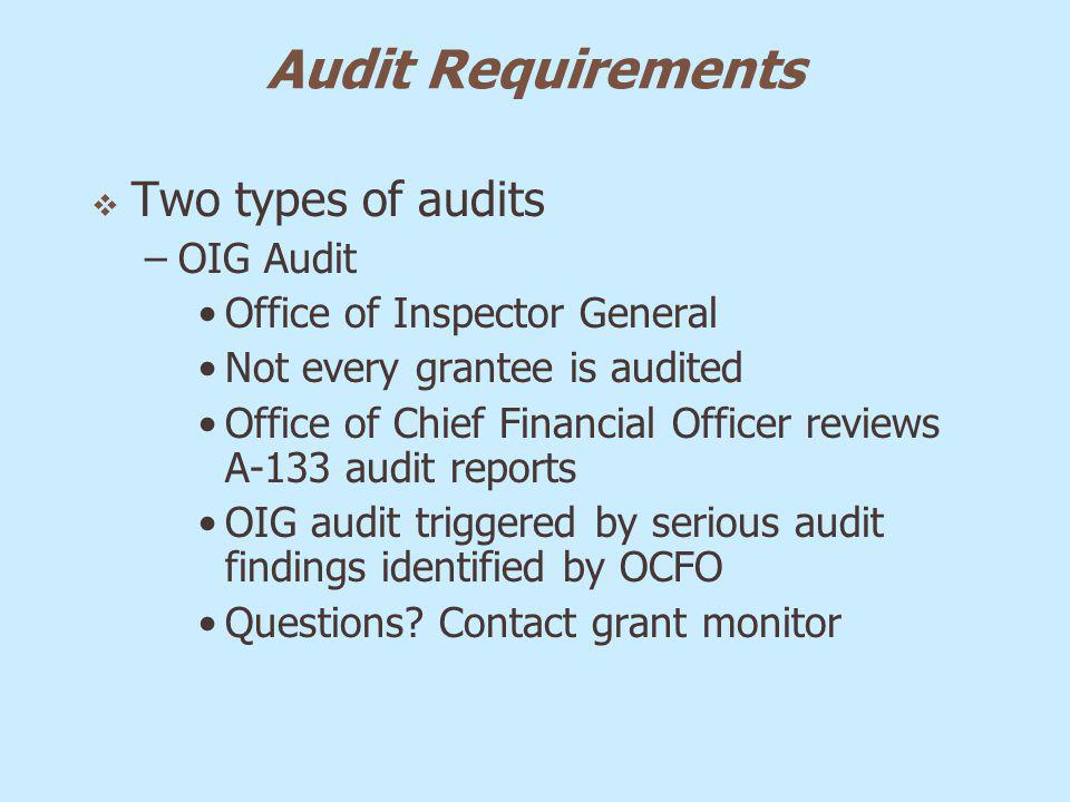Audit Requirements Two types of audits –OIG Audit Office of Inspector General Not every grantee is audited Office of Chief Financial Officer reviews A