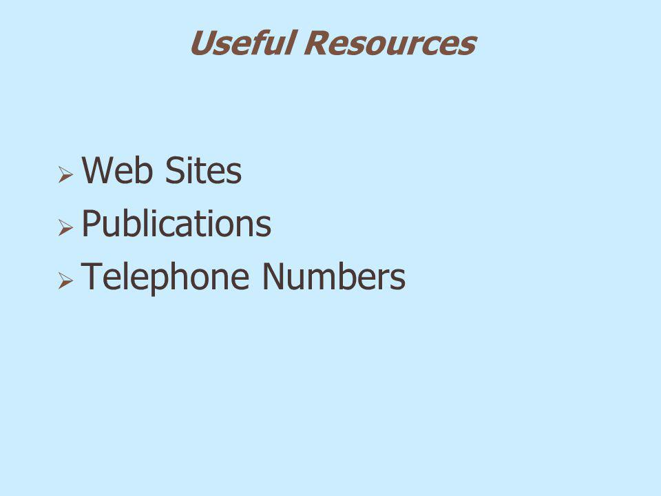 Useful Resources Web Sites Publications Telephone Numbers