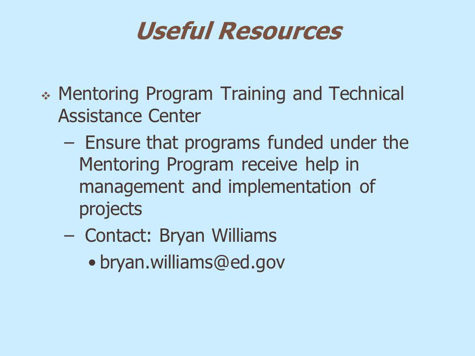 Useful Resources Mentoring Program Training and Technical Assistance Center – Ensure that programs funded under the Mentoring Program receive help in