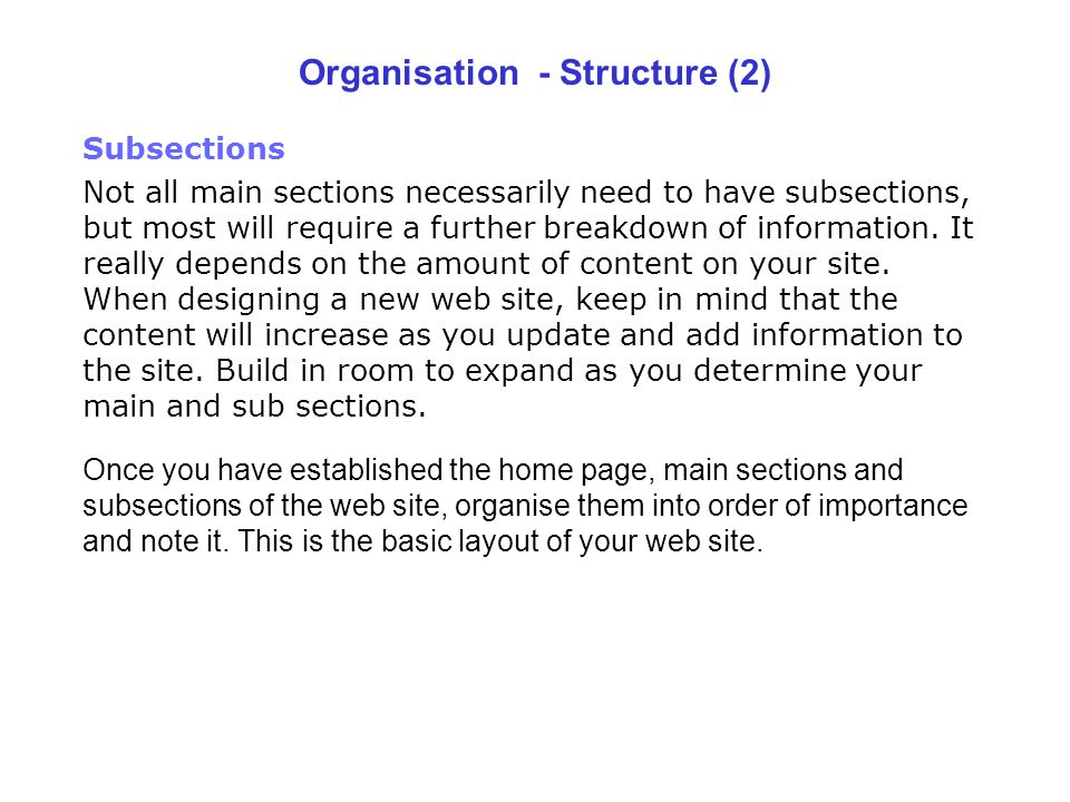 Organisation - Structure (2) Subsections Not all main sections necessarily need to have subsections, but most will require a further breakdown of info