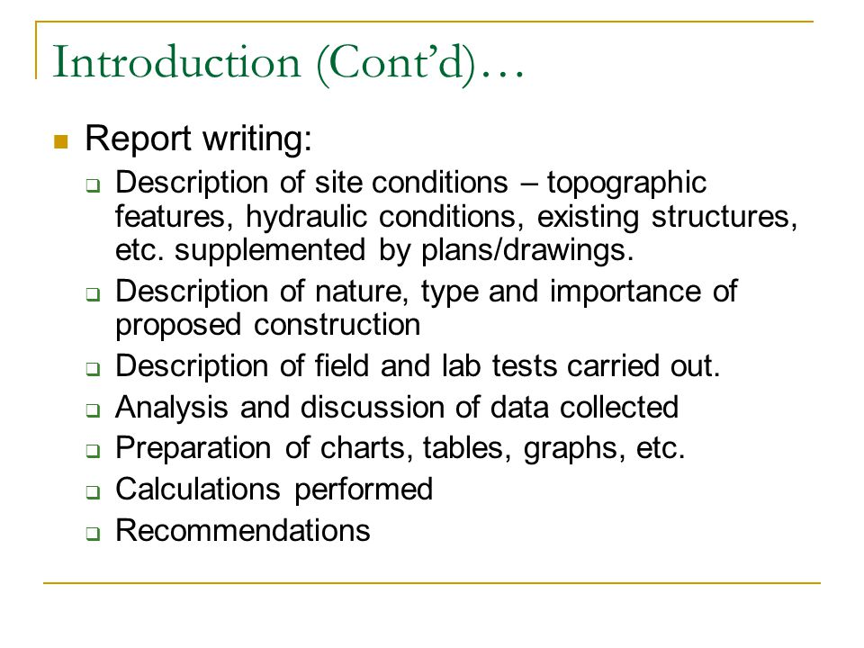 Introduction (Contd)… Report writing: Description of site conditions – topographic features, hydraulic conditions, existing structures, etc. supplemen