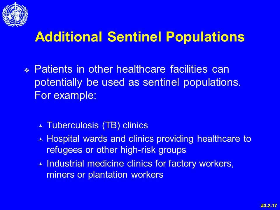 Additional Sentinel Populations Patients in other healthcare facilities can potentially be used as sentinel populations. For example: © Tuberculosis (