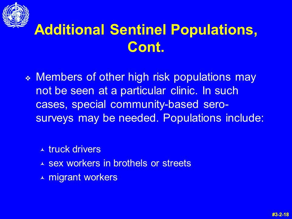 Additional Sentinel Populations, Cont. Members of other high risk populations may not be seen at a particular clinic. In such cases, special community