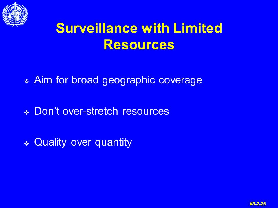 Surveillance with Limited Resources Aim for broad geographic coverage Dont over-stretch resources Quality over quantity #3-2-26
