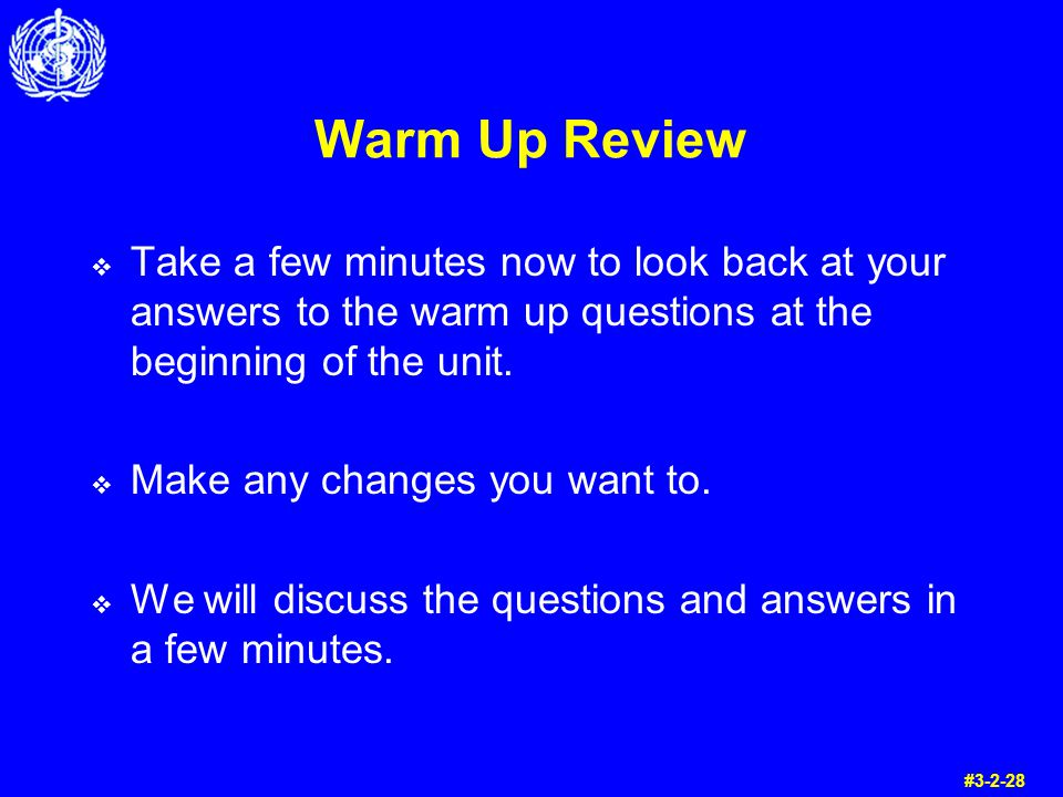 Warm Up Review Take a few minutes now to look back at your answers to the warm up questions at the beginning of the unit. Make any changes you want to