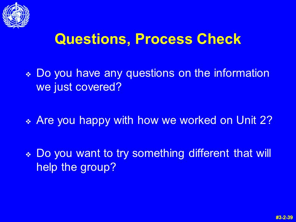 Questions, Process Check Do you have any questions on the information we just covered.