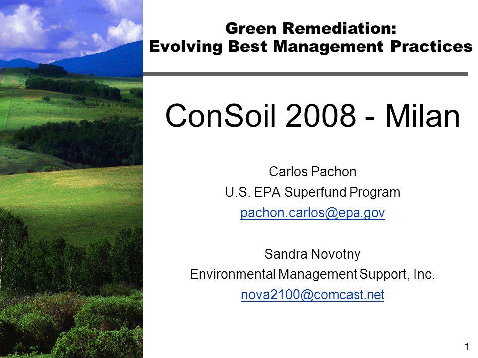 1 Green Remediation: Evolving Best Management Practices ConSoil 2008 - Milan Carlos Pachon U.S. EPA Superfund Program pachon.carlos@epa.gov Sandra Nov