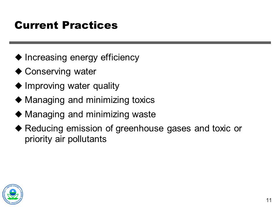11 Current Practices Increasing energy efficiency Conserving water Improving water quality Managing and minimizing toxics Managing and minimizing wast
