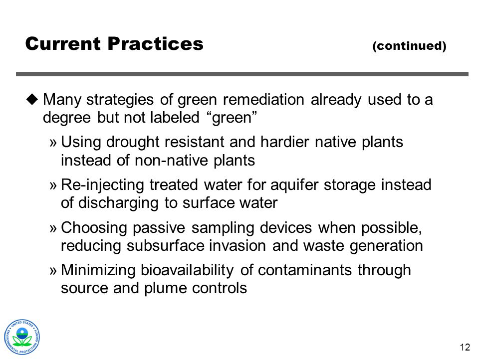 12 Current Practices (continued) Many strategies of green remediation already used to a degree but not labeled green »Using drought resistant and hard