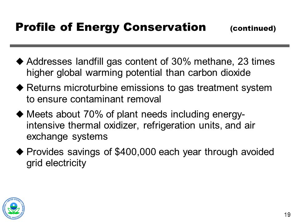 19 Profile of Energy Conservation (continued) Addresses landfill gas content of 30% methane, 23 times higher global warming potential than carbon diox