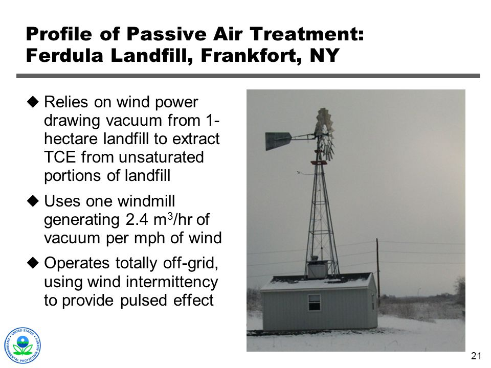 21 Profile of Passive Air Treatment: Ferdula Landfill, Frankfort, NY Relies on wind power drawing vacuum from 1- hectare landfill to extract TCE from