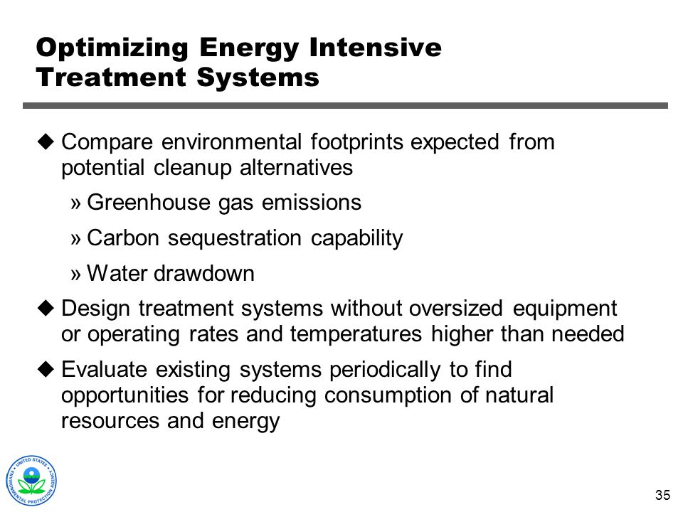 35 Optimizing Energy Intensive Treatment Systems Compare environmental footprints expected from potential cleanup alternatives »Greenhouse gas emissio