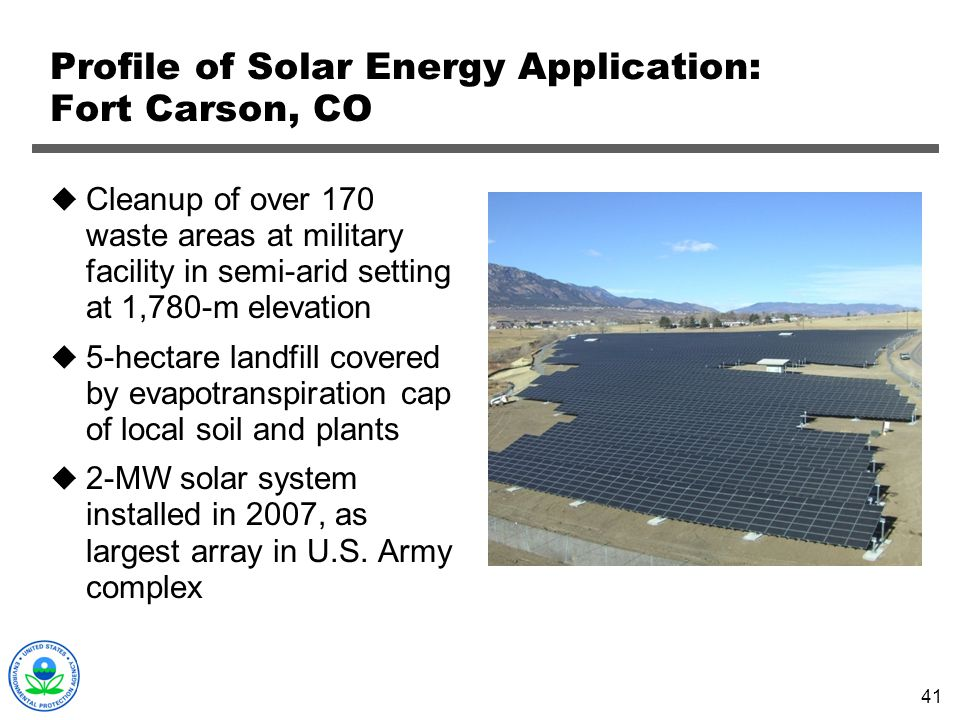 41 Profile of Solar Energy Application: Fort Carson, CO Cleanup of over 170 waste areas at military facility in semi-arid setting at 1,780-m elevation
