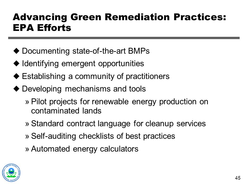 45 Advancing Green Remediation Practices: EPA Efforts Documenting state-of-the-art BMPs Identifying emergent opportunities Establishing a community of