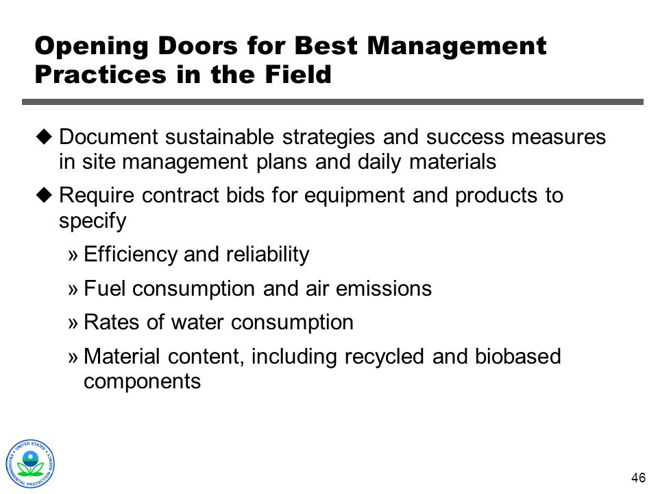 46 Opening Doors for Best Management Practices in the Field Document sustainable strategies and success measures in site management plans and daily ma