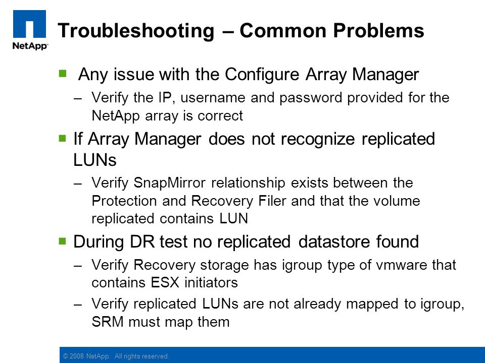 © 2008 NetApp. All rights reserved. Troubleshooting – Common Problems Any issue with the Configure Array Manager –Verify the IP, username and password