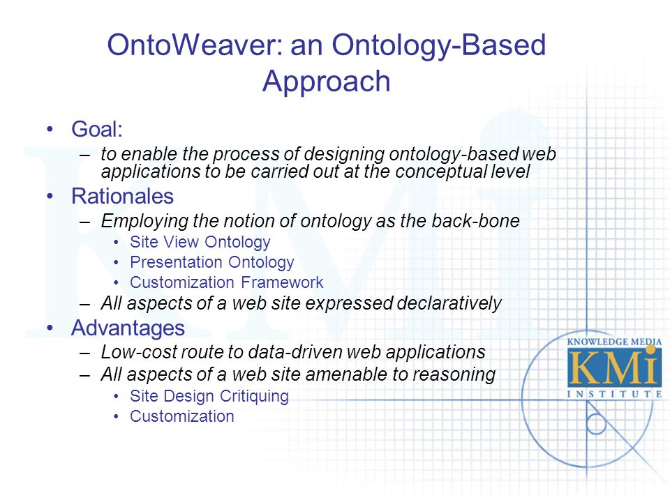 OntoWeaver: an Ontology-Based Approach Goal: –to enable the process of designing ontology-based web applications to be carried out at the conceptual l