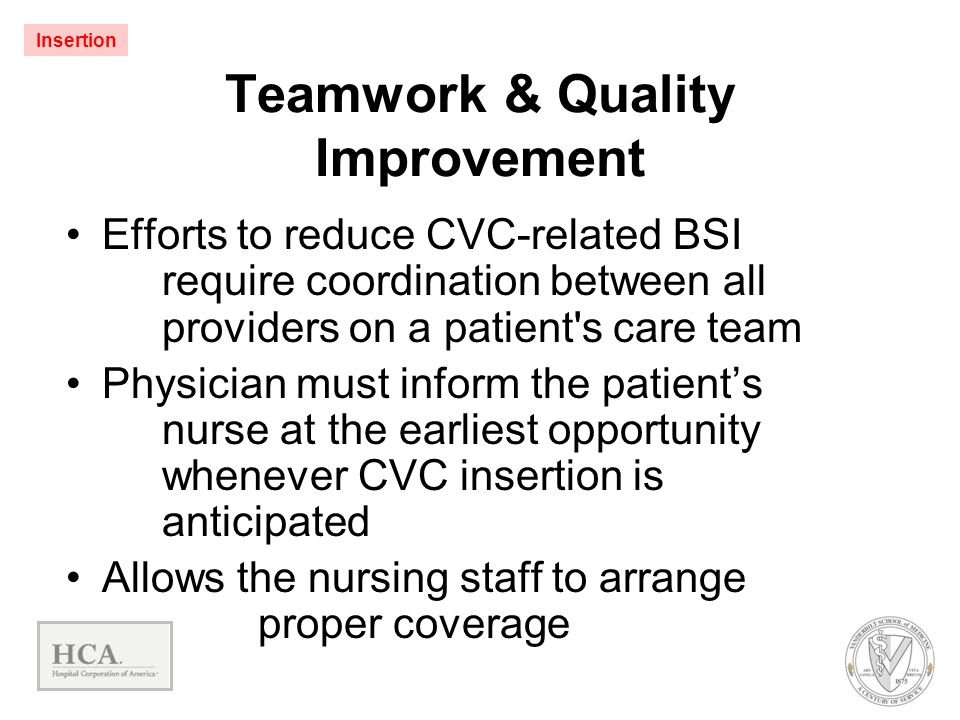 Teamwork & Quality Improvement Efforts to reduce CVC-related BSI require coordination between all providers on a patient's care team Physician must in