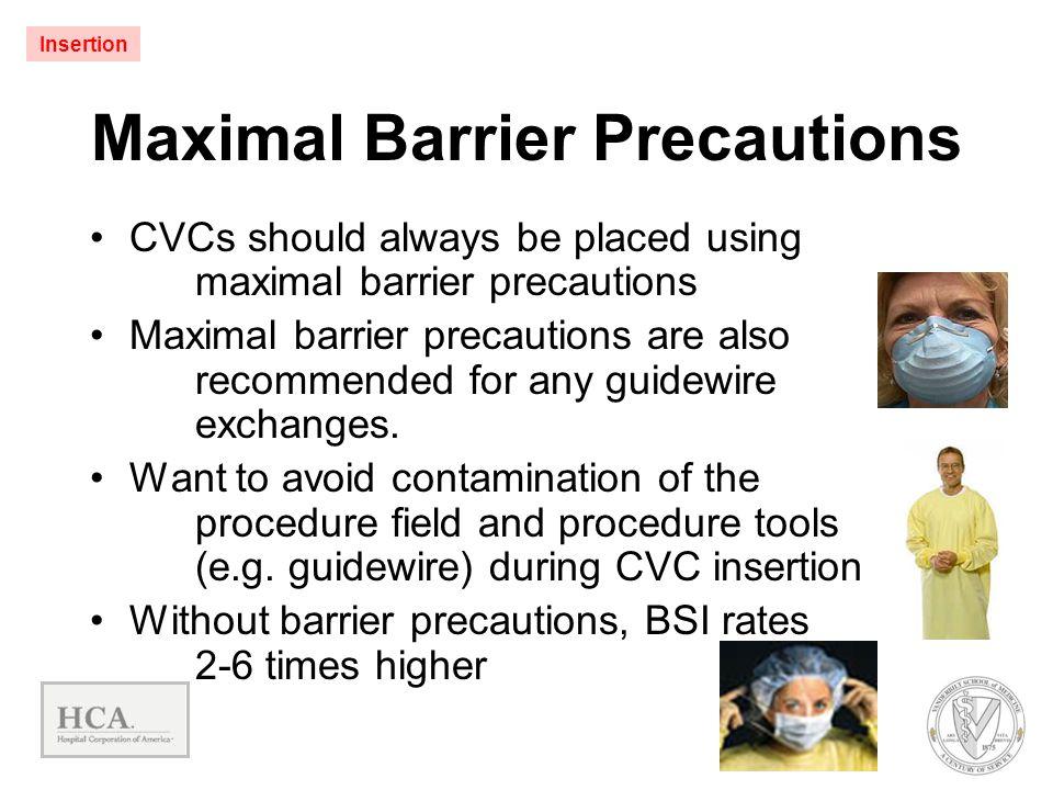 Maximal Barrier Precautions CVCs should always be placed using maximal barrier precautions Maximal barrier precautions are also recommended for any gu