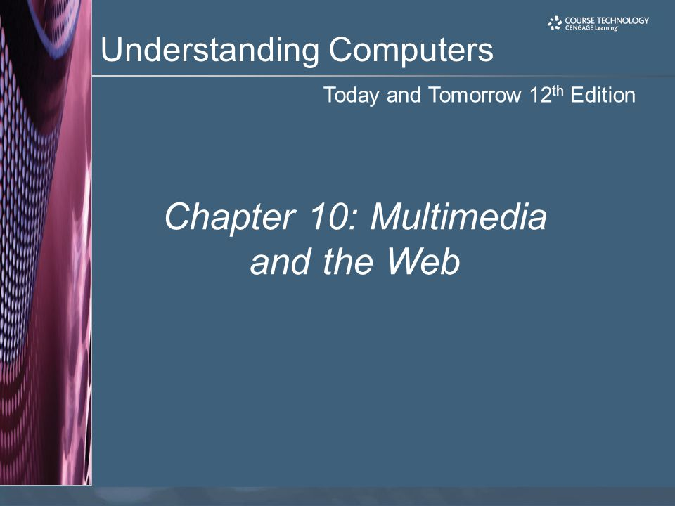 Chapter 10 Understanding Computers, 12th Edition 2 Learning Objectives Define Web-based multimedia and list some advantages and disadvantages of using multimedia.
