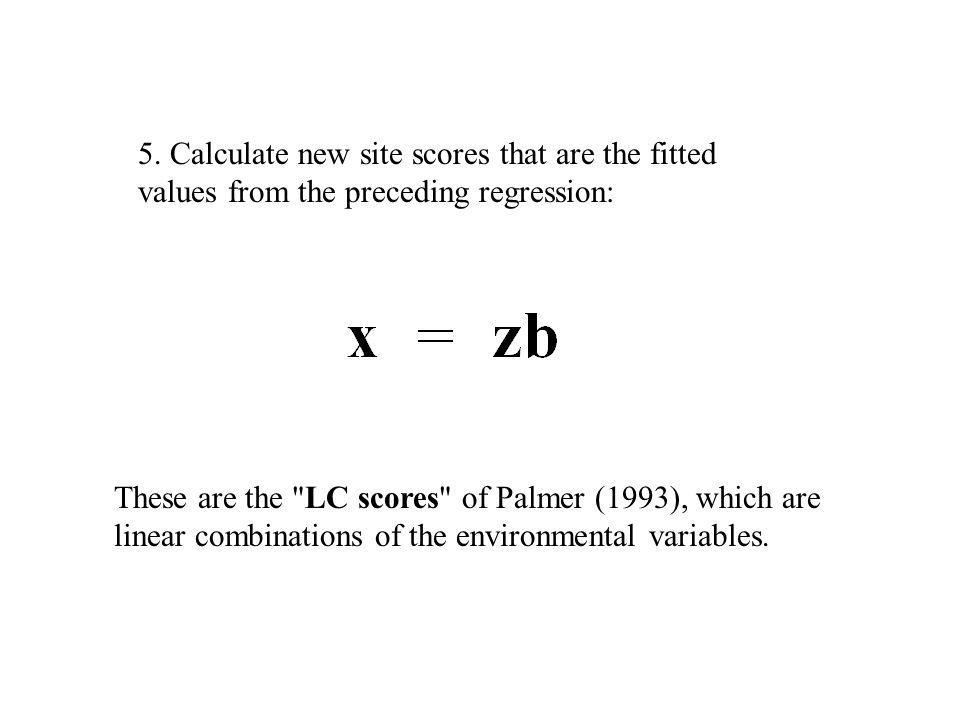 5. Calculate new site scores that are the fitted values from the preceding regression: These are the