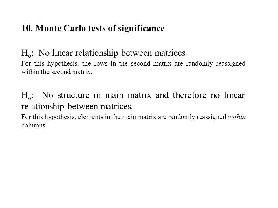 10. Monte Carlo tests of significance H o : No linear relationship between matrices. For this hypothesis, the rows in the second matrix are randomly r