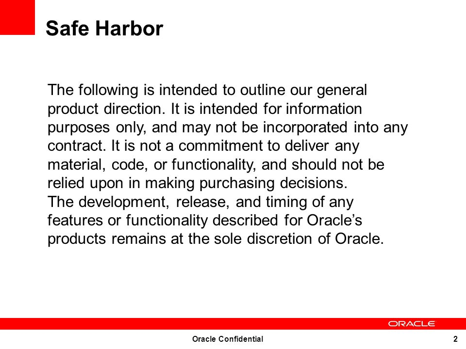 Oracle Confidential 2 The following is intended to outline our general product direction. It is intended for information purposes only, and may not be