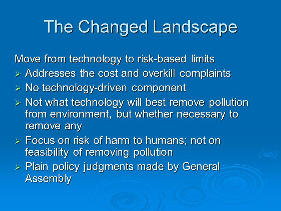 The Changed Landscape Move from technology to risk-based limits Addresses the cost and overkill complaints Addresses the cost and overkill complaints