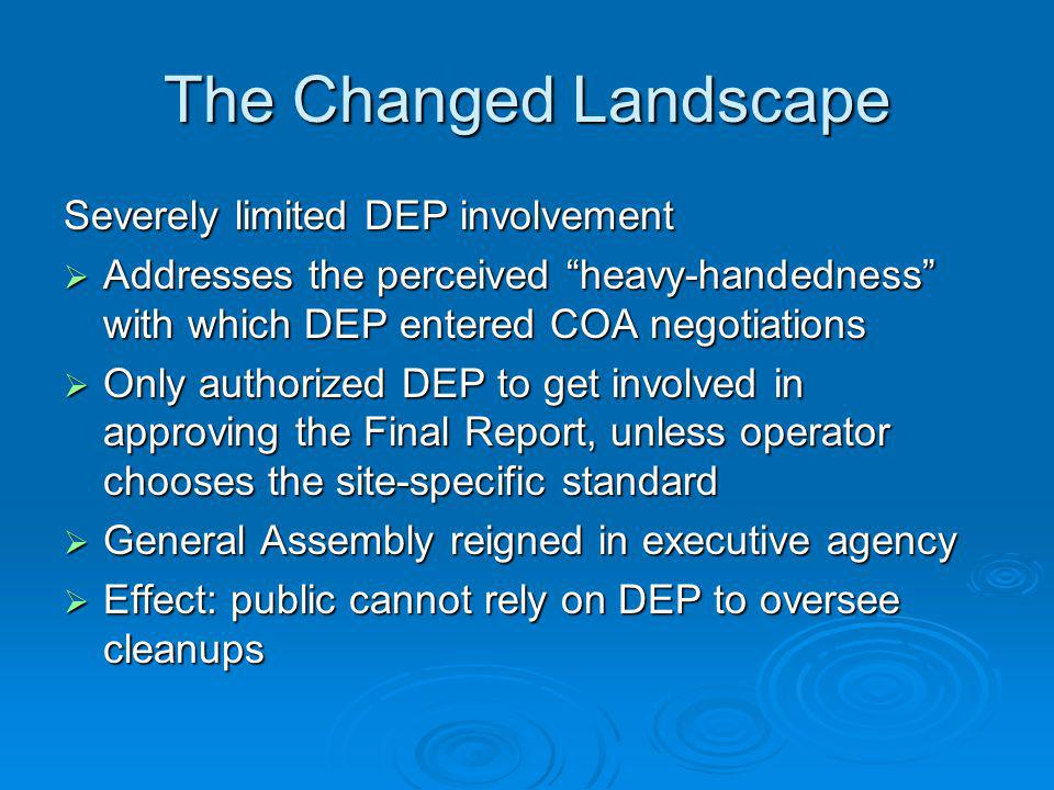 The Changed Landscape Severely limited DEP involvement Addresses the perceived heavy-handedness with which DEP entered COA negotiations Addresses the