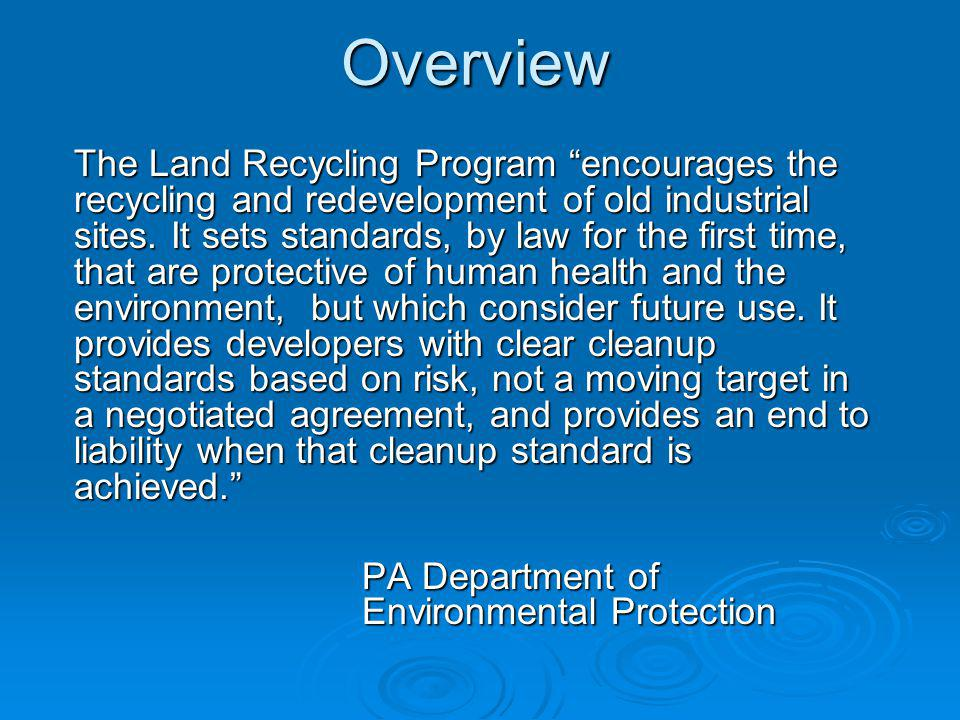 Overview The Land Recycling Program encourages the recycling and redevelopment of old industrial sites.