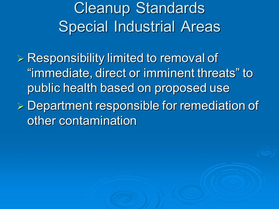 Cleanup Standards Special Industrial Areas Responsibility limited to removal of immediate, direct or imminent threats to public health based on propos
