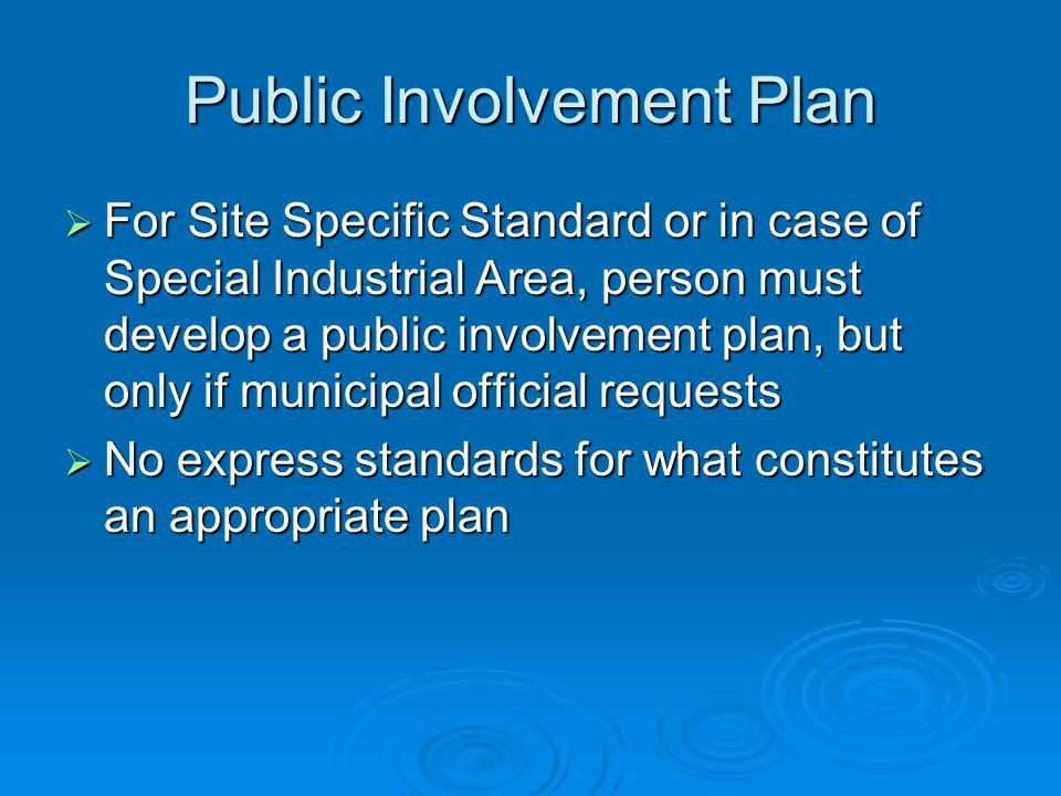 Public Involvement Plan For Site Specific Standard or in case of Special Industrial Area, person must develop a public involvement plan, but only if m