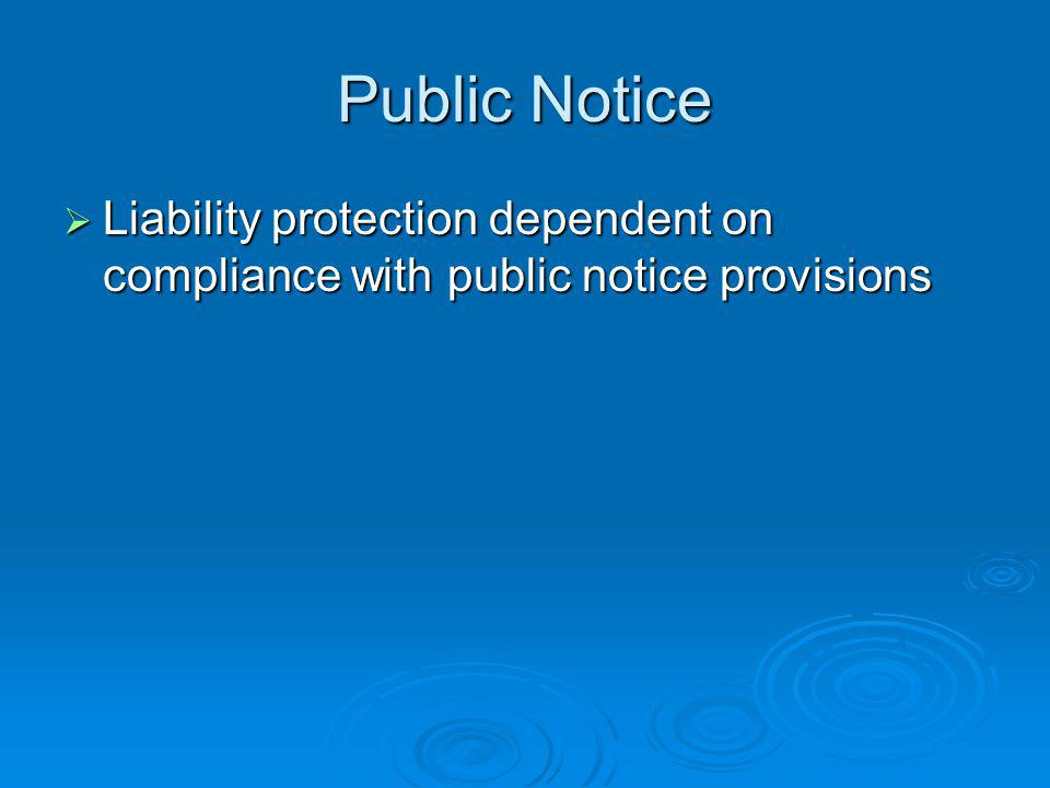 Public Notice Liability protection dependent on compliance with public notice provisions Liability protection dependent on compliance with public notice provisions