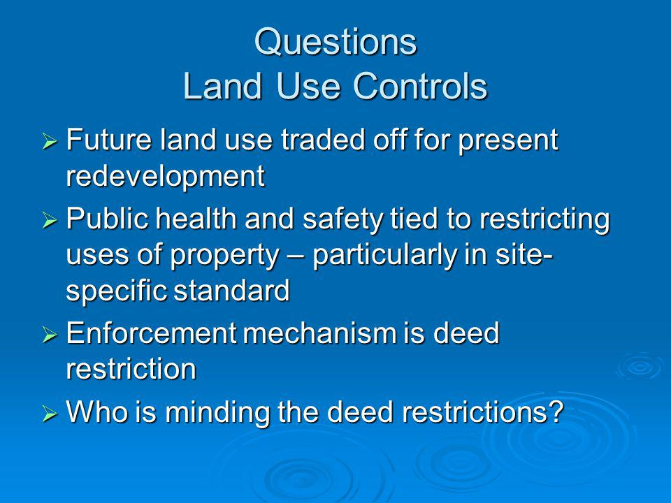 Questions Land Use Controls Future land use traded off for present redevelopment Future land use traded off for present redevelopment Public health an