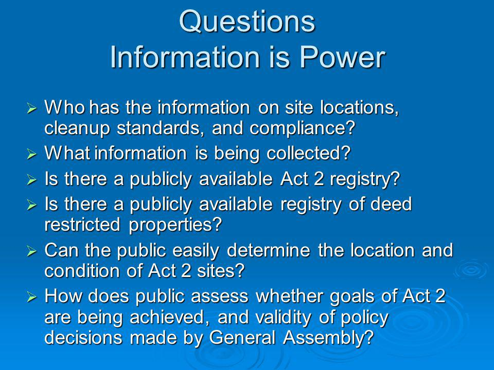 Questions Information is Power Who has the information on site locations, cleanup standards, and compliance.