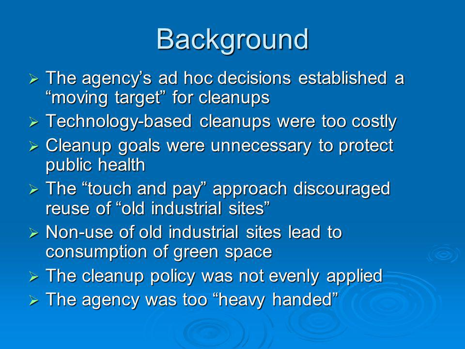 Background The agencys ad hoc decisions established a moving target for cleanups The agencys ad hoc decisions established a moving target for cleanups