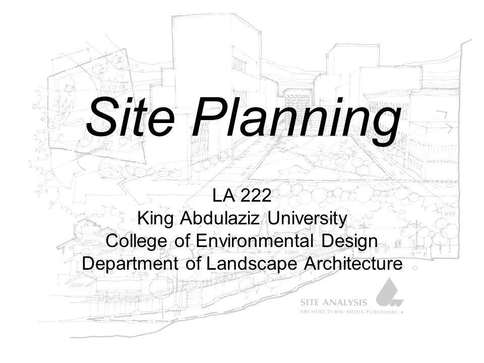 Site Planning LA 222 King Abdulaziz University College of Environmental Design Department of Landscape Architecture