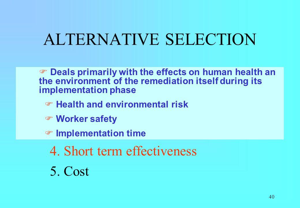 40 ALTERNATIVE SELECTION 1. Long term effectiveness 2. Long term reliability 3. Implementability 4. Short term effectiveness 5. Cost Deals primarily w