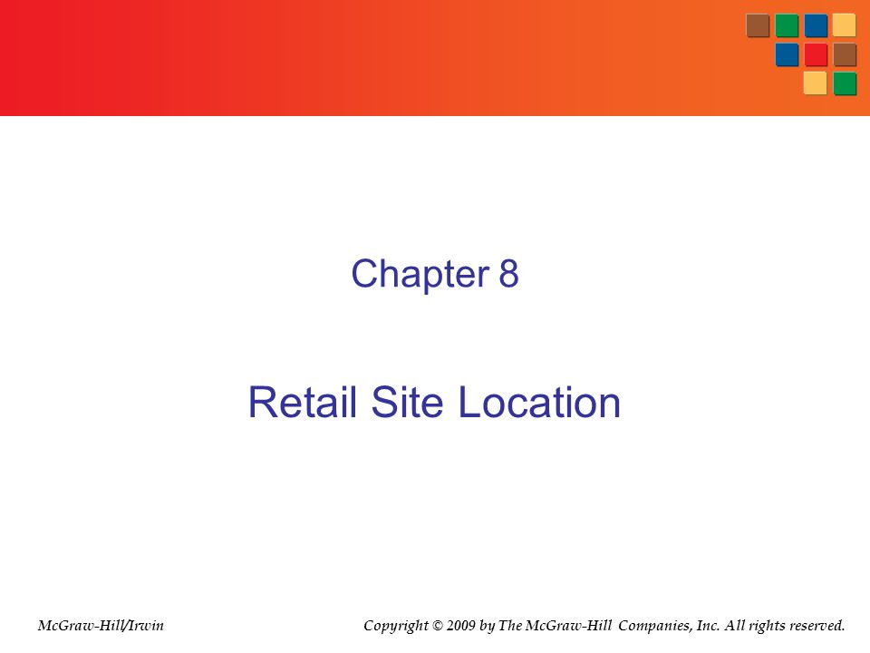 Chapter 8 Retail Site Location McGraw-Hill/Irwin Copyright © 2009 by The McGraw-Hill Companies, Inc. All rights reserved.