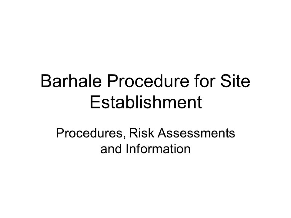 Barhale Procedure for Site Establishment Procedures, Risk Assessments and Information