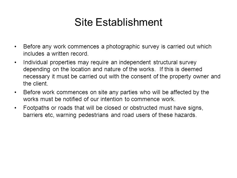 Site Establishment Before any work commences a photographic survey is carried out which includes a written record.